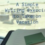 Keeping Your Writing Skills Strong While You're on Vacation