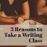 3 Reasons to Take A Writing Class, Even If You Think You Don't Need To