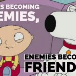Friends Becoming Enemies, Enemies Becoming Friends…