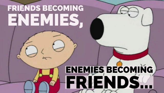 Friends Becoming Enemies