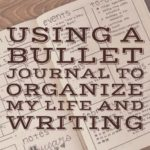 Using a Bullet Journal to Organize My Life and Writing